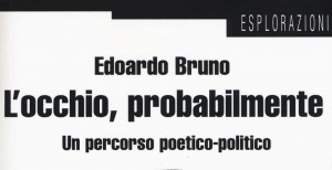 """Presentazione del libro: """"L'occhio, probabilmente. Un percorso poetico-politico"""" di Edoardo Bruno"""